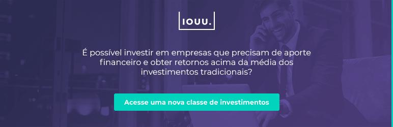 Conheça a IOUU e invista seu dinheiro de modo rápido, transparente, com altas taxas de retorno e 100% online